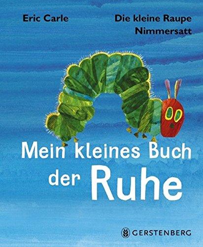 Die kleine Raupe Nimmersatt - Mein kleines Buch der Ruhe (Das Kleine Buch Der übungen)