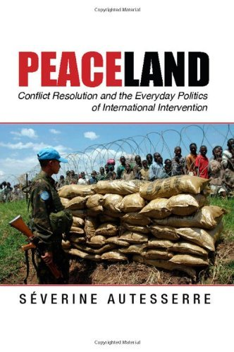 Peaceland: Conflict Resolution and the Everyday Politics of International Intervention (Problems of International Politics) by S?erine Autesserre (2014-05-19)