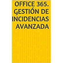 Office 365. Gestión de incidencias avanzada