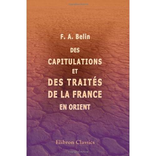 Des capitulations et des traités de la France en Orient: Extrait du Contemporain, revue d\'économie chrétienne, 1869