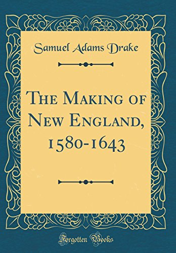 The Making of New England, 1580-1643 (Classic Reprint)