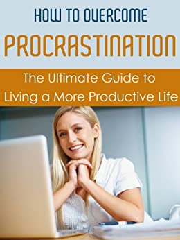 How to Overcome Procrastination: The Ultimate Guide to Living a More Productive Life (Overcoming Procrastination, Managing Procrastination, Increasing Productivity) (English Edition) par [Bartholomew, Jeanette]