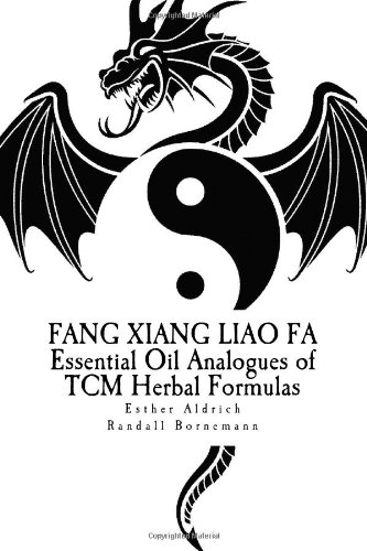 Fang Xiang Liao Fa: Essential Oil Analogues of TCM Herbal Formulas por Esther E Aldrich