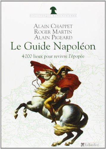 Le Guide Napolon : 4 000 lieux de mmoire pour revivre l'pope