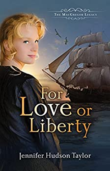 For Love or Liberty (The MacGregor Legacy) by [Hudson Taylor,  Jennifer]