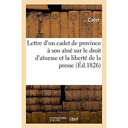 Lettre d'un cadet de province à son aîné, à Paris, sur le droit d'aînesse et la liberté de la presse