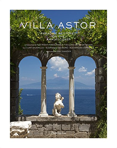 Villa Astor: Paradise Restored on the Amalfi Coast par Right Honorable the Lord Astor of Hever