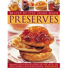 Home Made Preserves, 50 Step-by-Step: Delicious easy-to-follow recipes for jams, jellies and sweet conserves, with 240 fabulous photographs. by Maggie Mayhew (2008-12-16)
