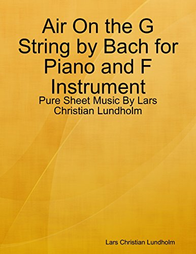 Air On the G String by Bach for Piano and F Instrument - Pure Sheet Music By Lars Christian Lundholm (English Edition) -