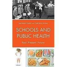 Schools and Public Health: Past, Present, Future (Critical Education Policy and Politics)