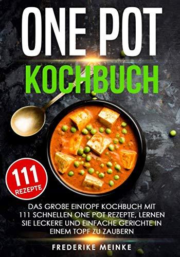 One Pot Kochbuch: Das große Eintopf Kochbuch mit 111 schnellen One Pot Rezepte - lernen Sie leckere und einfache Gerichte in einem Topf zu zaubern