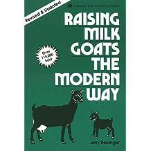 Raising Milk Goats the Modern Way (A Garden Way publishing classic) by Jerry Belanger (1990-01-03)