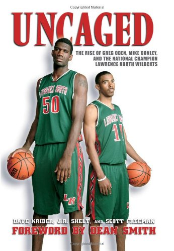 Uncaged: The Rise of Greg Oden, Mike Conley, and the National Champion Lawrence North Wildcats por Dave Krider