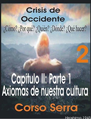 Crisis de Occidente 2: CRISIS DE OCCIDENTE 2,Capítulo II: Axiomas de nuestra Cultura (Crisis de Occidente 2, CApitulo II;Axiomas de nuestra cultura, Parte 1) por Corso Serra