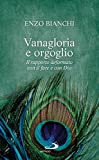 eBook Gratis da Scaricare Vanagloria e orgoglio Il rapporto deformato con il fare e con Dio (PDF,EPUB,MOBI) Online Italiano