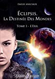Eclipsis, la Destinée des Mondes - Tome 1 : L'Exil (Fantastique) (French Edition)