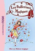Les Ballerines Magiques 15 - Alice et le château magique de Darcey Bussell