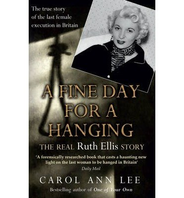 [(A Fine Day for a Hanging: The Real Ruth Ellis Story)] [Author: Carol Ann Lee] published on (September, 2013)