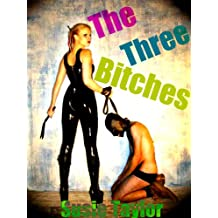 3 Bitches -- Female Dominance Male Submission Pain Erotica