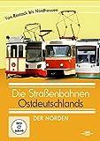 Die Straßenbahnen Ostdeutschlands - Der Norden - Von Rostock bis Nordhausen