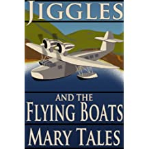 Jiggles and the Flying Boats (The Adventure Of Jiggles Book 3)