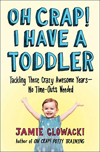 Oh Crap! I Have a Toddler: Tackling These Crazy Awesome Years—No Time-outs Needed (Oh Crap Parenting Book 2) (English Edition)