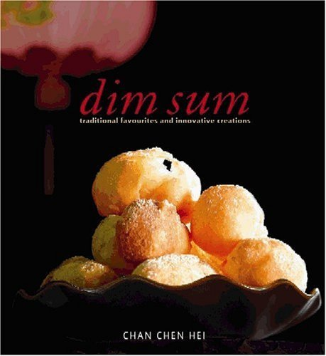 Dim Sum: Traditional Favourites and Innovative Creations (Mc Cuisine) by Chan Chen Hei (2005) Hardcover