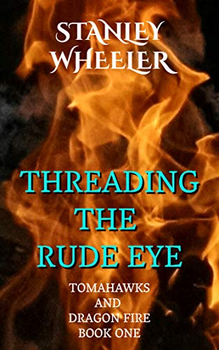 Threading The Rude Eye (Tomahawks and Dragon Fire Book 1) (English Edition) - Tomahawk Fantasy