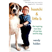 Haatchi & Little B: The Inspiring True Story of One Boy and His Dog by Wendy Holden (2014-07-01)