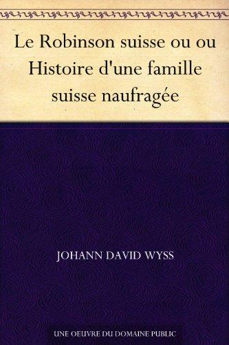 Couverture du livre Le Robinson suisse ou ou Histoire d'une famille suisse naufragée