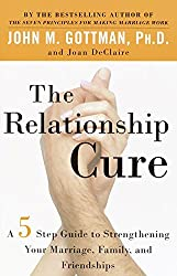 The Relationship Cure: A 5 Step Guide for Building Better Connections with Family, Friends and Lovers