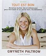 Tout est bon - Recettes faciles, bio et délicieuses pour être belle et se sentir bien, durablement de Gwyneth Paltrow