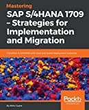 Mastering SAP S/4HANA 1709 – Strategies for Implementation and Migration: Transition to S/4HANA with tried and tested deployment scenarios