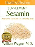 The Sesamin Supplement: Alternative Medicine for a Healthy Body (Health Collection) (English Edition)