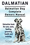 Dalmatian. Dalmatian Dog Complete Owners Manual. Dalmatian book for care, costs, feeding, grooming, health and training.