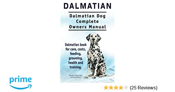 Dalmatian Dalmatian Dog Complete Owners Manual Dalmatian Book For