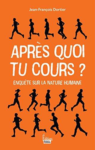 Après quoi tu cours ?: Enquête sur la nature humaine (ESSAI) par Jean-François Dortier
