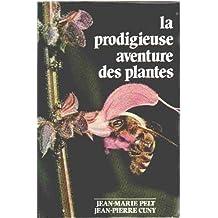 La Prodigieuse aventure des plantes ou les Extraordinaires et véridiques tribulations des plantes : Racontées grâce à la complicité d'un hom