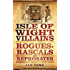 Isle of Wight Villains: Rogues, Rascals and Reprobates