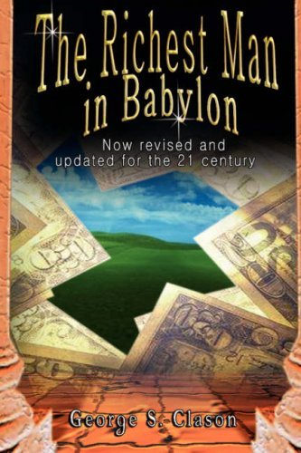The Richest Man in Babylon: Now Revised and Updated for the 21st Century by George Samuel Clason (2007-03-27)