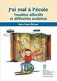 J'ai mal à l'école: Troubles affectifs et difficultés scolaires (French Edition)