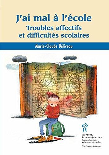 J'ai mal à l'école: Troubles affectifs et difficultés scolaires par Marie-Claude Béliveau