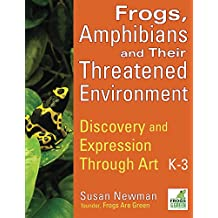 Frogs, Amphibians and Their Threatened Environment: Discovery and Expression Through Art - K-3 (English Edition)
