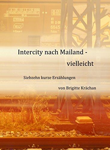 Intercity nach Mailand - vielleicht: Siebzehn kurze Erzählungen
