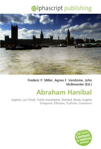 Abraham Hanibal: Logone, Lac Tchad, Traite musulmane, Istanbul, Russe, Eugène Onéguine, Éthiopie, Érythrée, Cameroun