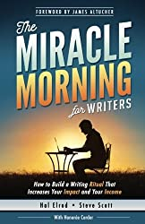 The Miracle Morning for Writers: How to Build a Writing Ritual That Increases Your Impact and Your Income (Before 8AM) (The Miracle Morning Book Series) (Volume 5) by Hal Elrod (2016-05-25)
