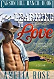 Learning To Love (Contemporary Cowboy Romance) (Carson Hill Ranch Book 1)