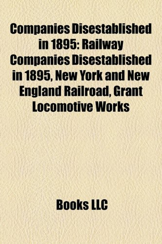 Companies Disestablished in 1895: Railway Companies Disestablished in 1895, New York and New England Railroad, Grant Locomotive Works