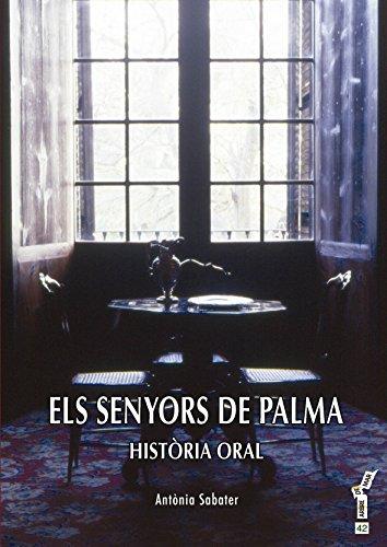 Els senyors de Palma : Història oral por Antònia Sabater i Vallespir