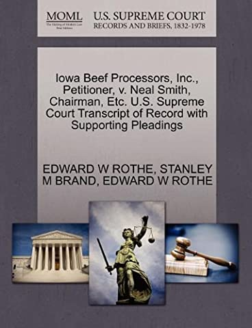 Iowa Beef Processors, Inc., Petitioner, V. Neal Smith, Chairman, Etc. U.S. Supreme Court Transcript of Record with Supporting Pleadings